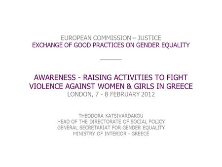 EUROPEAN COMMISSION – JUSTICE EXCHANGE OF GOOD PRACTICES ON GENDER EQUALITY ____ AWARENESS - RAISING ACTIVITIES TO FIGHT VIOLENCE AGAINST WOMEN & GIRLS.