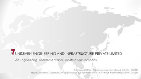 UNISEVEN ENGINEERING AND INFRASTRUCTURE PRIVATE LIMITED An Engineering Procurement and Construction Company Head Office and Corporate Office: Ecospace.