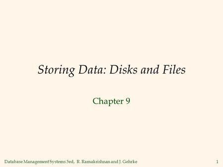 Database Management Systems 3ed, R. Ramakrishnan and J. Gehrke1 Storing Data: Disks and Files Chapter 9.