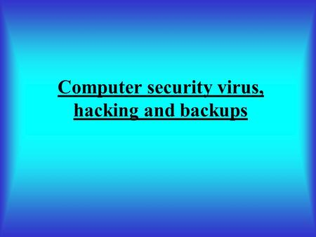 Computer security virus, hacking and backups. Computer viruses are small software programs that are designed to spread from one computer to another.