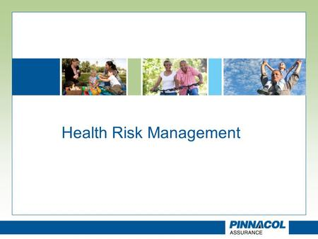 Health Risk Management. Today's Presentation Define Health Risk Management (HRM) Our vision The bottom line impact of poor Health Risk Management The.
