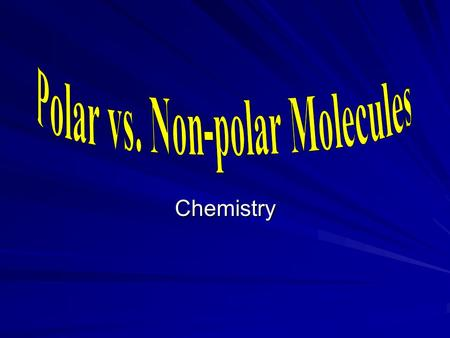 Chemistry. Molecular Polarity Just like bonds can be polar because of un-equal electron distribution, molecules can be polar because of un-equal electron.