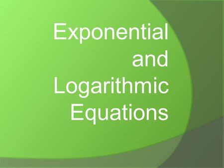Exponential and Logarithmic Equations. Exponential Equations Exponential Equation: an equation where the exponent includes a variable. To solve, you take.