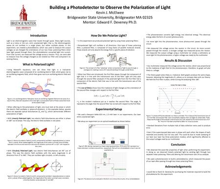 Building a Photodetector to Observe the Polarization of Light Kevin J. McElwee Bridgewater State University, Bridgewater MA 02325 Mentor: Edward F. Deveney.
