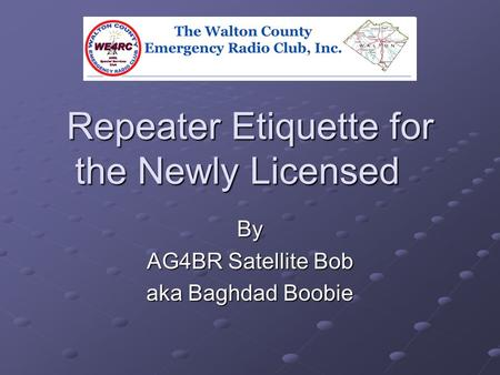 Repeater Etiquette for the Newly Licensed By AG4BR Satellite Bob aka Baghdad Boobie.