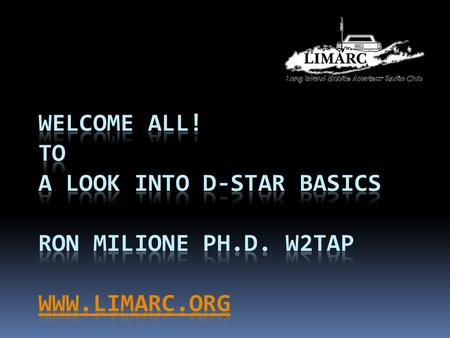 "DIGITAL SMART TECHNOLOGY FOR AMATEUR RADIO Brief history of D-Star  August, 2003 First ID1's purchased  December, 2003""ICOM Days"" at Texas Towers "