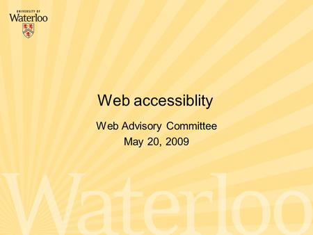 Web Advisory Committee May 20, 2009 Web accessiblity.