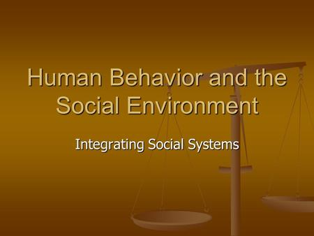 Human Behavior and the Social Environment Integrating Social Systems.