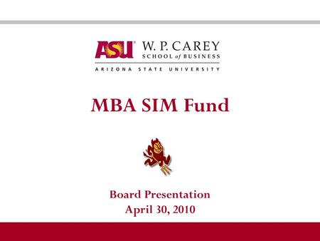MBA SIM Fund Board Presentation April 30, 2010. 2 2 2009-2010 Student Managers Spencer Rands W.P. Carey MBA Finance & Real Estate Class of 2010 Eric Dalbom.