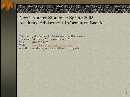 1 New Transfer Student - Spring 2005 Academic Advisement Information Booklet Prepared by the Center for Advisement and Orientation Location:VC Bldg.– 5.