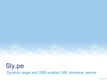 Sly.pe Dynamic target and CMS enabled URL shortener service.