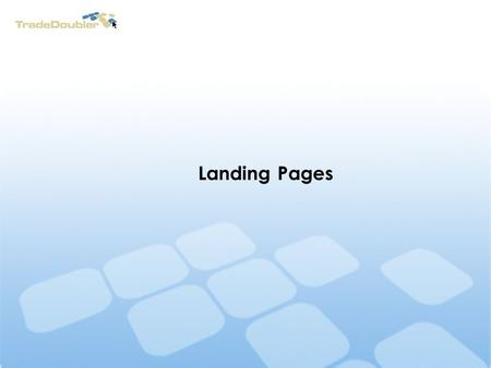 "Landing Pages. Mistakes ""Poorly chosen or poorly designed landing page negatively impacts conversion rates"" (Quoted on Overture) Using your homepage as."