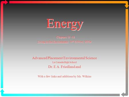Energy Chapters 15 -18 Living in the Environment, 16 th Edition, Miller Advanced Placement Environmental Science La Canada High School Dr. E A. Friedland.