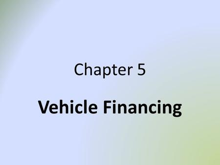 Chapter 5 Vehicle Financing. STUDY OBJECTIVES At the end of this chapter students will be expected to: Have insight into investment analysis with regard.