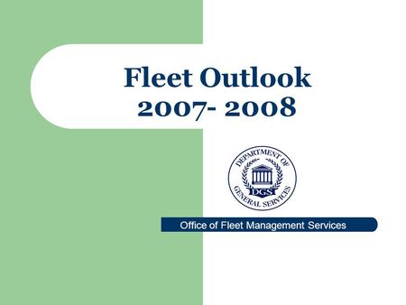 Fleet Outlook 2007- 2008 Office of Fleet Management Services.
