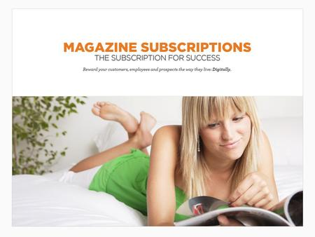 Magazine Subscriptions Magazines are as popular as ever. They continue to have high-perceived value with consumers. Recipients of these incentives enjoy.