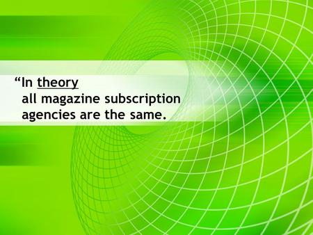 """In theory all magazine subscription agencies are the same."