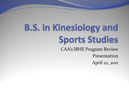 CAA's IBHE Program Review Presentation April 22, 2011.