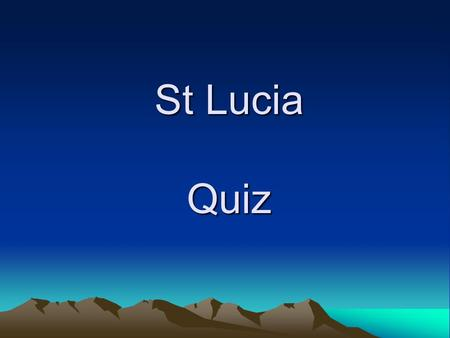 St Lucia Quiz. Which map shows St Lucia? A. B. C. A.