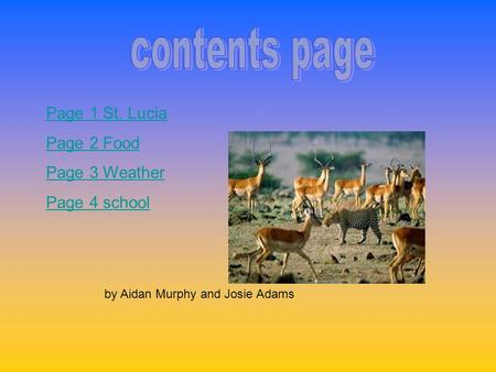 Page 1 St. Lucia Page 2 Food Page 3 Weather Page 4 school by Aidan Murphy and Josie Adams.
