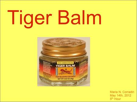 Tiger Balm Maria N. Corradin May 14th, 2012 5 th Hour.
