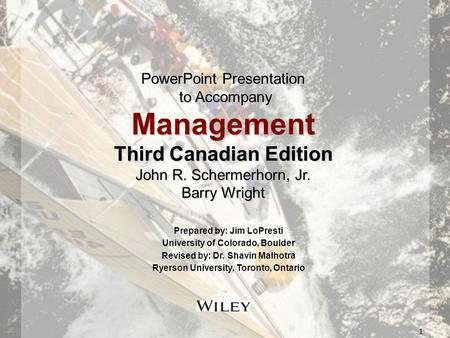 1 PowerPoint Presentation to Accompany Management Third Canadian Edition John R. Schermerhorn, Jr. Barry Wright Prepared by: Jim LoPresti University of.