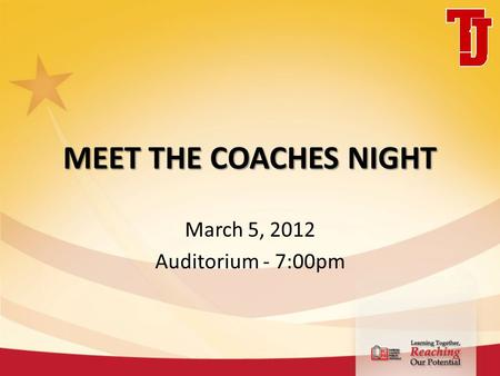 MEET THE COACHES NIGHT March 5, 2012 Auditorium - 7:00pm.