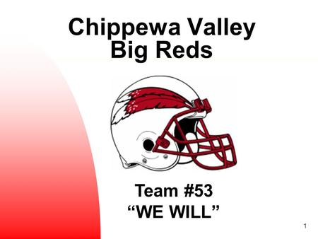 "1 Chippewa Valley Big Reds Team #53 ""WE WILL"". 2 Welcome to Chippewa Valley Football A Proud Tradition: 8-4 last year; 2014 District Champs & State Quarterfinalist."