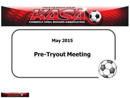 May 2015 Pre-Tryout Meeting. KASA (2015) Agenda How to approach the tryout? Get set Ready Go Roles and responsibilities Coaches Independent evaluators.