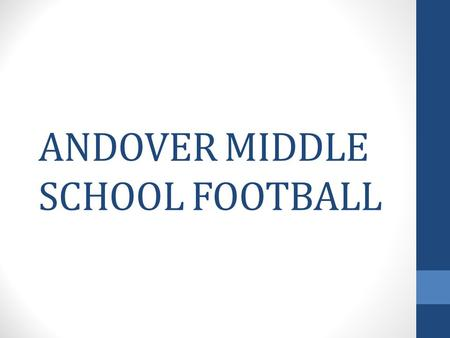 ANDOVER MIDDLE SCHOOL FOOTBALL. COACHING STAFF COACH WEIDERT --- head coach- offensive coordinator ---Running `Backs / def. line COACH FIENE-- def. coordinator.