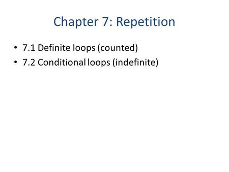 Chapter 7: Repetition 7.1 Definite loops (counted) 7.2 Conditional loops (indefinite)