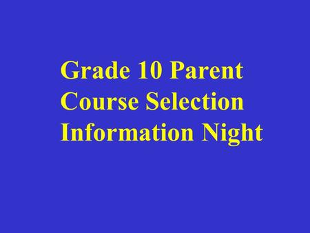 Grade 10 Parent Course Selection Information Night.