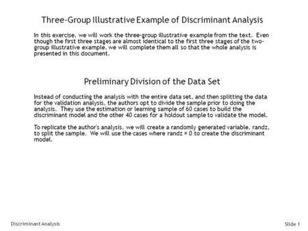 Slide 1 Three-Group Illustrative Example of Discriminant Analysis In this exercise, we will work the three-group illustrative example from the text. Even.