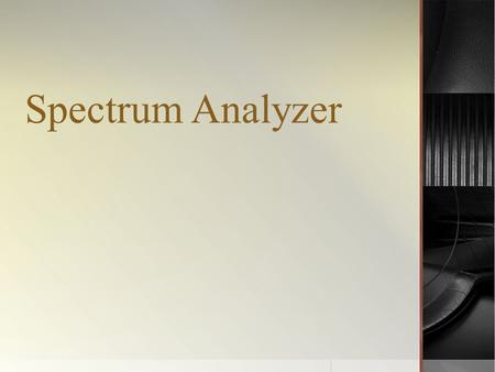 Spectrum Analyzer. INTRODUCTION  A spectrum in the practical sense is a collection of sine waves, when combined properly produces the required time domain.