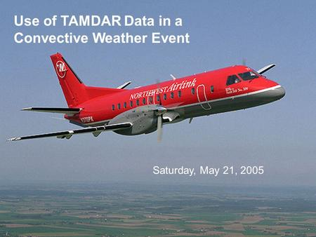 Use of TAMDAR Data in a Convective Weather Event Saturday, May 21, 2005.