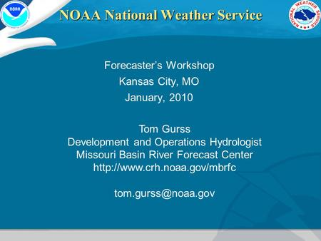 NOAA National Weather Service Forecaster's Workshop Kansas City, MO January, 2010 Tom Gurss Development and Operations Hydrologist Missouri Basin River.