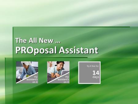 PROposal Assistant The All New …. Say HI to Your New Assistant!  PROposal Assistant …  A web-based proposal-writing system that guides you painlessly.
