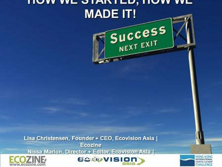 HOW WE STARTED, HOW WE MADE IT! Lisa Christensen, Founder + CEO, Ecovision Asia | Ecozine Nissa Marion, Director + Editor, Ecovision Asia | Ecozine Lisa.