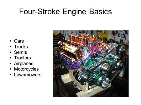 Four-Stroke Engine Basics Cars Trucks Semis Tractors Airplanes Motorcycles Lawnmowers.