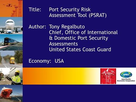 Title: Port Security Risk Assessment Tool (PSRAT) Author:Tony Regalbuto Chief, Office of International & Domestic Port Security Assessments United States.