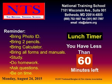 Monday, August 24, 2015  1997 National Burglar & Fire Alarm Association National Training School 7101 Wisconsin Ave., Suite 901 Bethesda, MD 20814-4805.