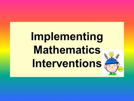 Implementing Mathematics Interventions. Aims: To be familiar with the mathematics intervention materials available To ensure effective planning of intervention.