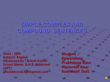 SIMPLE,COMPLEX AND COMPOUND SENTENCES Class : 10th Subject: English Developed By : Rakeh Kumar School Name: G.H.S. Jabbowal (KPT)