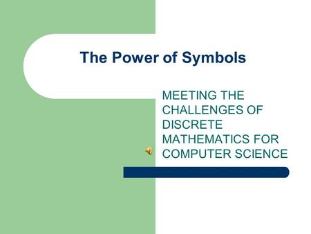 The Power of Symbols MEETING THE CHALLENGES OF DISCRETE MATHEMATICS FOR COMPUTER SCIENCE.