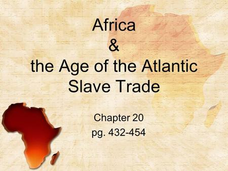 Africa & the Age of the Atlantic Slave Trade Chapter 20 pg. 432-454.