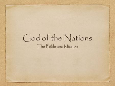 "God of the Nations The Bible and Mission. Where is the term ""nations"" first mentioned in the Bible? Genesis 10 :1 These are the generations of the sons."