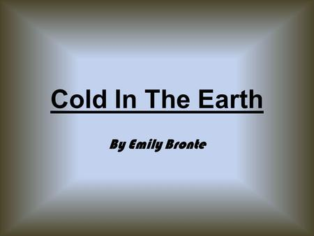 Cold In The Earth By Emily Bronte.