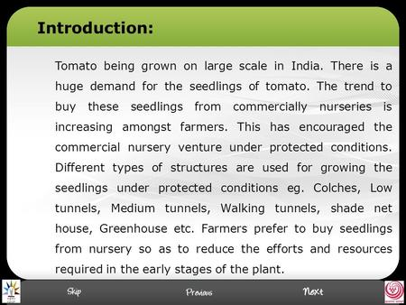 Tomato being grown on large scale in India. There is a huge demand for the seedlings of tomato. The trend to buy these seedlings from commercially nurseries.