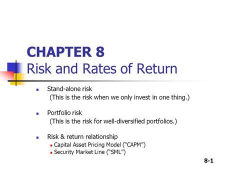 8-1 CHAPTER 8 Risk and Rates of Return <strong>Stand</strong>-alone risk (This is the risk when we only invest in one thing.) Portfolio risk (This is the risk for well-diversified.