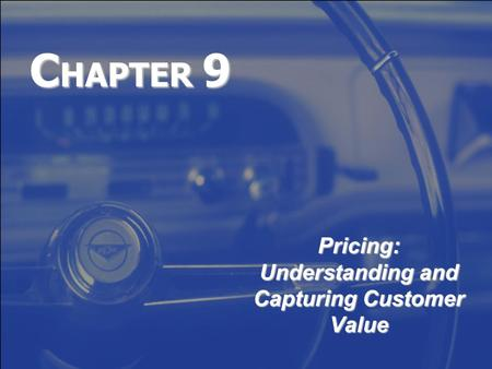 C HAPTER 9 Pricing: Understanding and Capturing Customer Value.